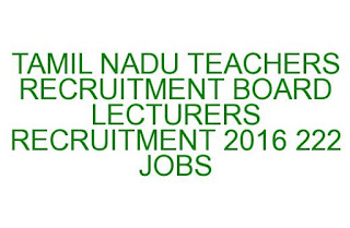 TAMIL NADU TEACHERS RECRUITMENT BOARD LEACTURERS RECRUITMENT 2016 222 JOBS