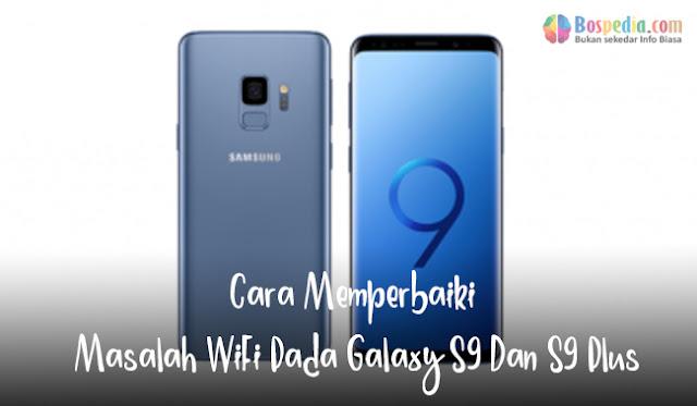 Satu keluhan umum sebagian besar pengguna Galaxy S Cara Memperbaiki Masalah WiFi Pada Galaxy S9 Dan S9 Plus