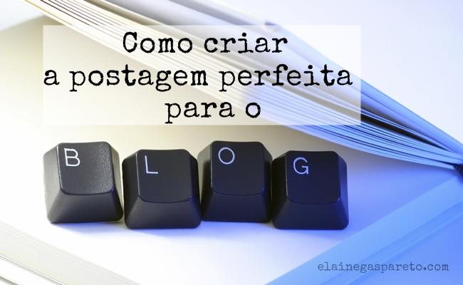 Como criar a postagem perfeita para o blog?