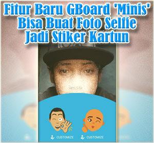 Fitur Baru GBoard 'Minis' Bisa Buat Foto Selfie Jadi Stiker Kartun, Begini Cara Menggunakannya