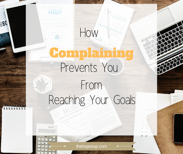How Complaining Prevents You From Reaching Your Goals