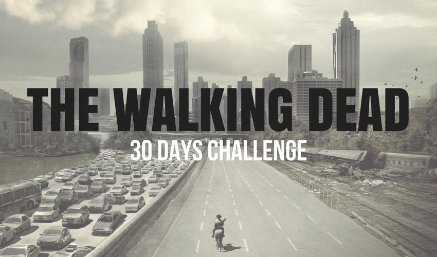 30 DAYS CHALLENGE THE WALKING DEAD
