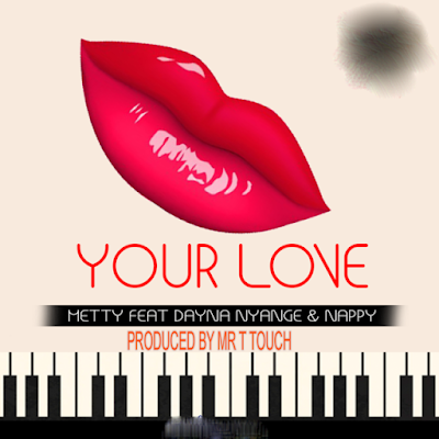 Metty Ft. Dayna Nyange, Nappy - Your Love.