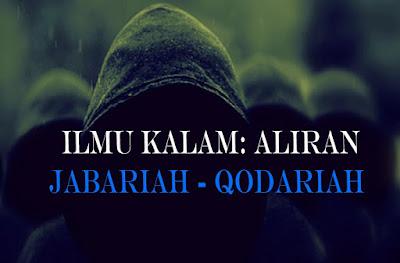 Ilmu Kalam: Aliran JABARIAH dan QODARIAH