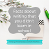 Writing Wednesdays: Facts about writing that you didn't learn in school