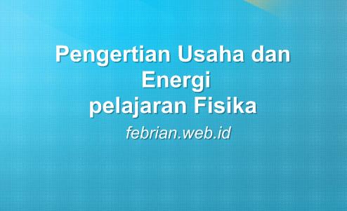 Pengertian Usaha dan Energi - FISIKA