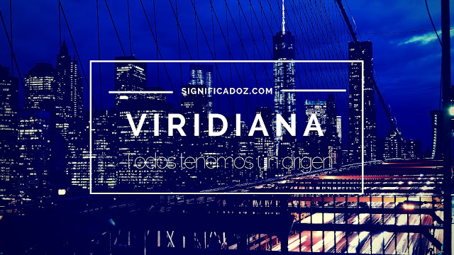 Significado y origen del Nombre Viridiana ¿Que Significa?