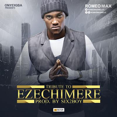 Music: Ezechimere Tribute by Romeo Max @romeomaxwello1 #EzechimereTributeByRomeoMax