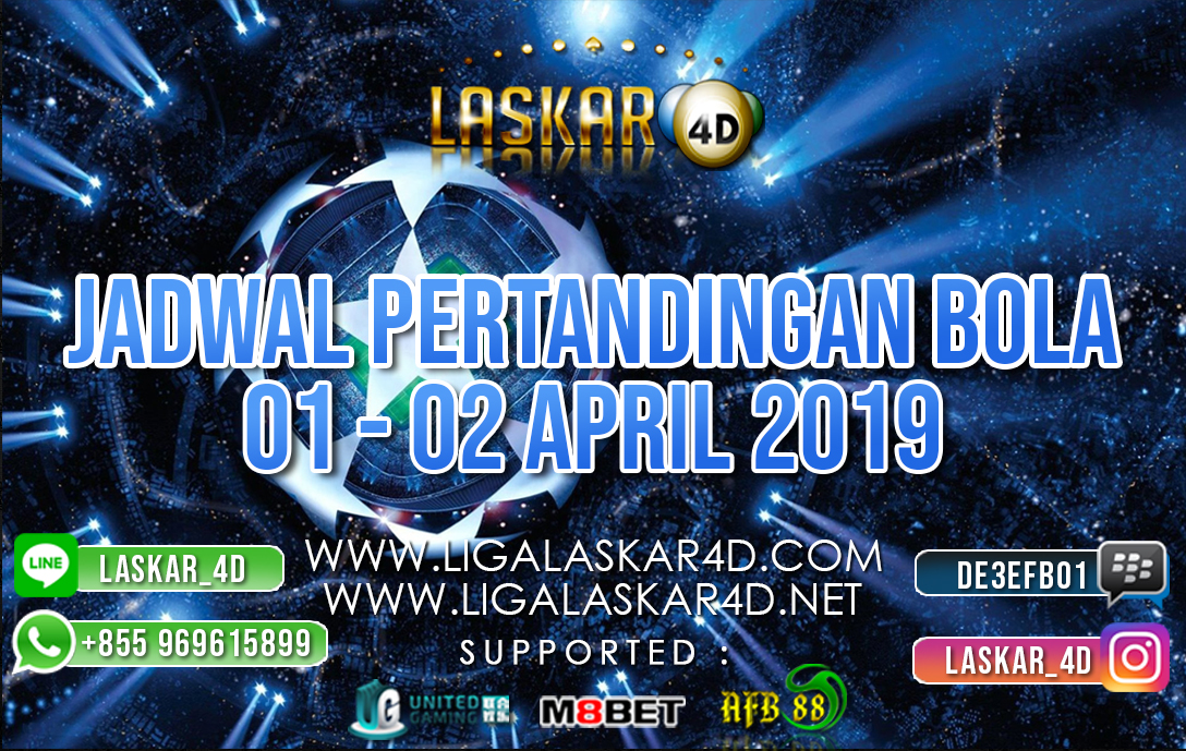JADWAL PERTANDINGAN BOLA 01 APR – 02 APR 2019