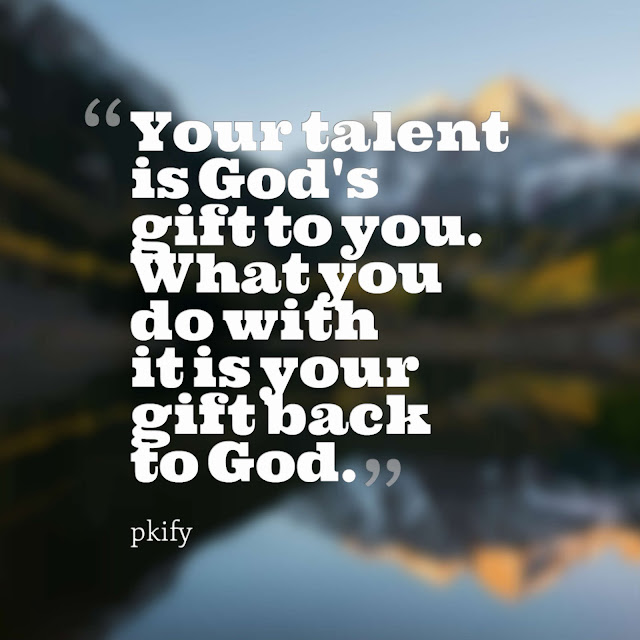 Your Talent Is God's Gift to You What You Do with It Is Your Gift Back to God Motivational Quotes
