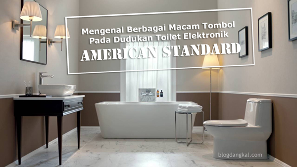 Mengenal Berbagai Macam Tombol Pada Dudukan Toilet Elektronik American Standard
