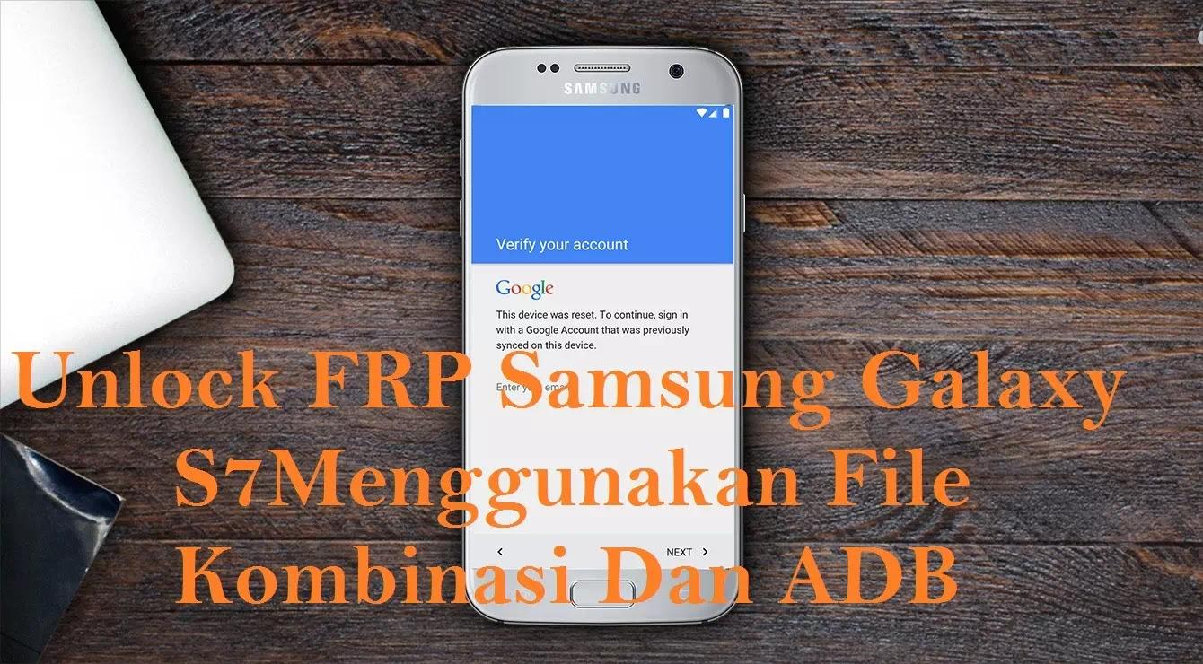 Unlock FRP Samsung Galaxy S7 Menggunakan File Kombinasi Dan ADB