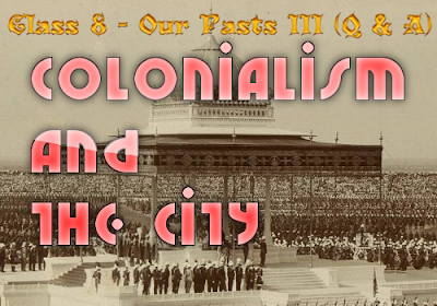 Colonialism and the City - CBSE Class 8 - History - NCERT Q and A (#cbsenotes)(#eduvictors)