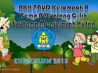 RKH PAUD Kelompok A 4-5 Tahun Kurikulum 2013 Tema Petualang Cilik/Menjelajah Hutan