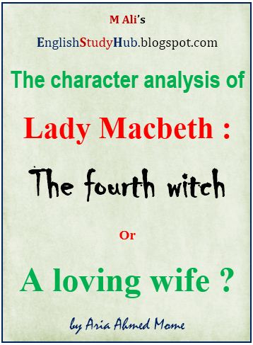Character analysis of Lady Macbeth The fourth witch or a loving wife?
