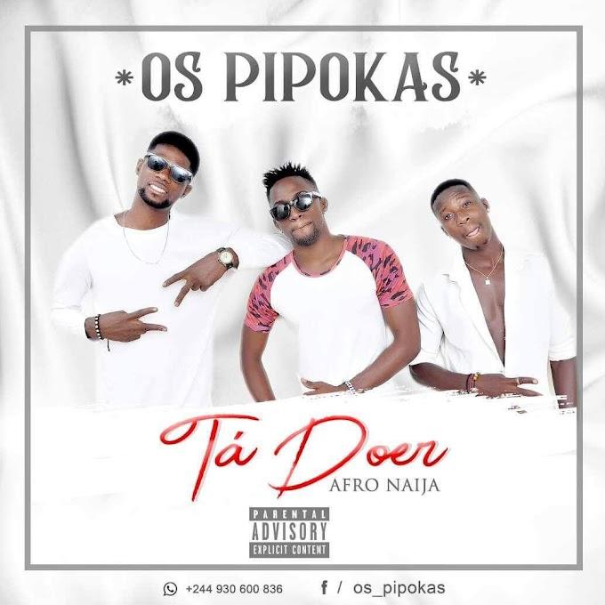 Os Pipokas - Tá Doer (Afro Naija)
