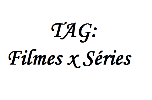 TAG: Filmes X Séries