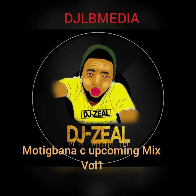 Mixtape :djzeal -motigbana c upcoming vol1