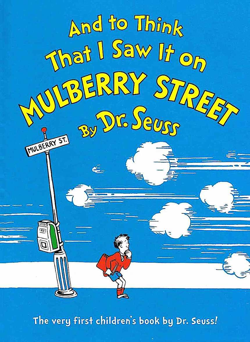 Dr Seuss, and to think that I saw it on Mulberry street
