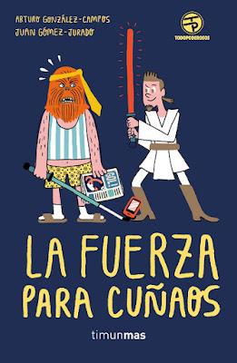 LIBRO - La Fuerza para cuñaos Juan Gómez-Jurado & Arturo González-Campos (Timun Mas - 10 noviembre 2016) TODOPODEROSOS | HUMOR Comprar en Amazon España