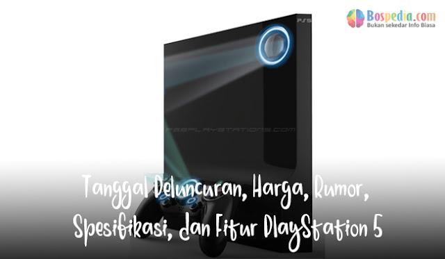 Tanggal Peluncuran, Harga, Rumor, Spesifikasi, dan Fitur PlayStation 5