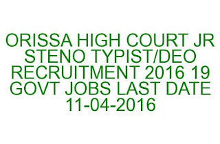 ORISSA HIGH COURT JR STENO TYPIST/DEO RECRUITMENT 2016 19 GOVT JOBS LAST DATE 11-04-2016