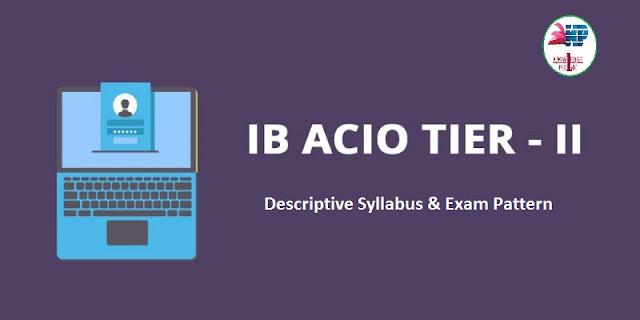 IB ACIO Tier II Descriptive Syllabus, IB ACIO Tier 2 Exam Date 2018!