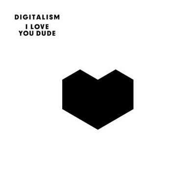 I love you dude by Digitalism