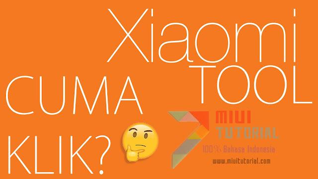 Flashing Rom Miui Cukup Modal Klik-Klik Saja? Coba XiaomiTool + Tutorial Cara Menggunakannya (Tested Mi6 & Mi5)