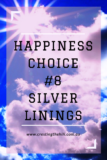 Happiness Choice #8 - always look for the silver lining in every situation