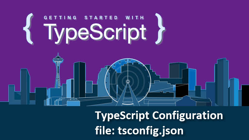 Getting started with TypeScript -- What is tsconfig.json configuration file?