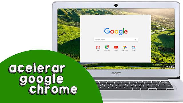 Como hacer mas rapido google Chrome