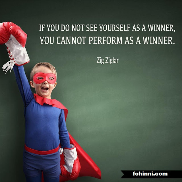 If you do not see yourself as a winner, you can not perform as a winner.