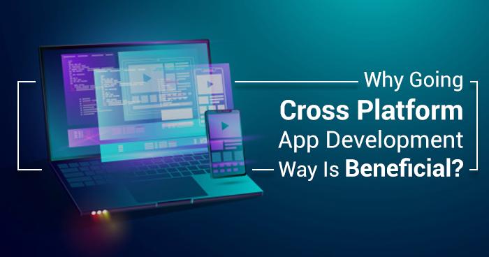 Advantage of Mobile App Development: Why Going Cross Platform App