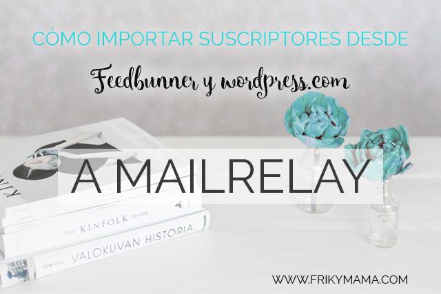 importar suscriptores desde feedbunner y wordpress.com a Mailrelay-email marketing