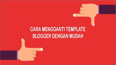 Cara Mengganti Template di Blogger Dengan Mudah