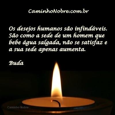 Desejos humanos são infindáveis. Pensamentos de Buda
