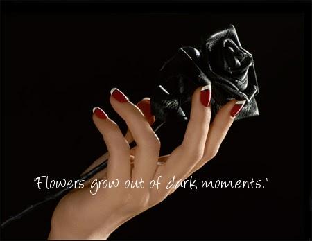 Flowers grow out of dark moments.  -Corita Kent