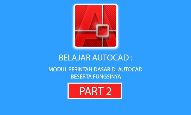 Modul Perintah Dasar di AutoCAD Beserta Fungsinya Part 2