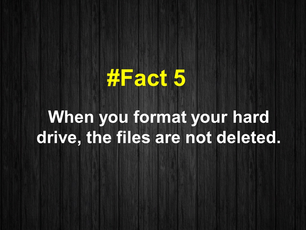 When you format your hard drive, the files are not deleted.