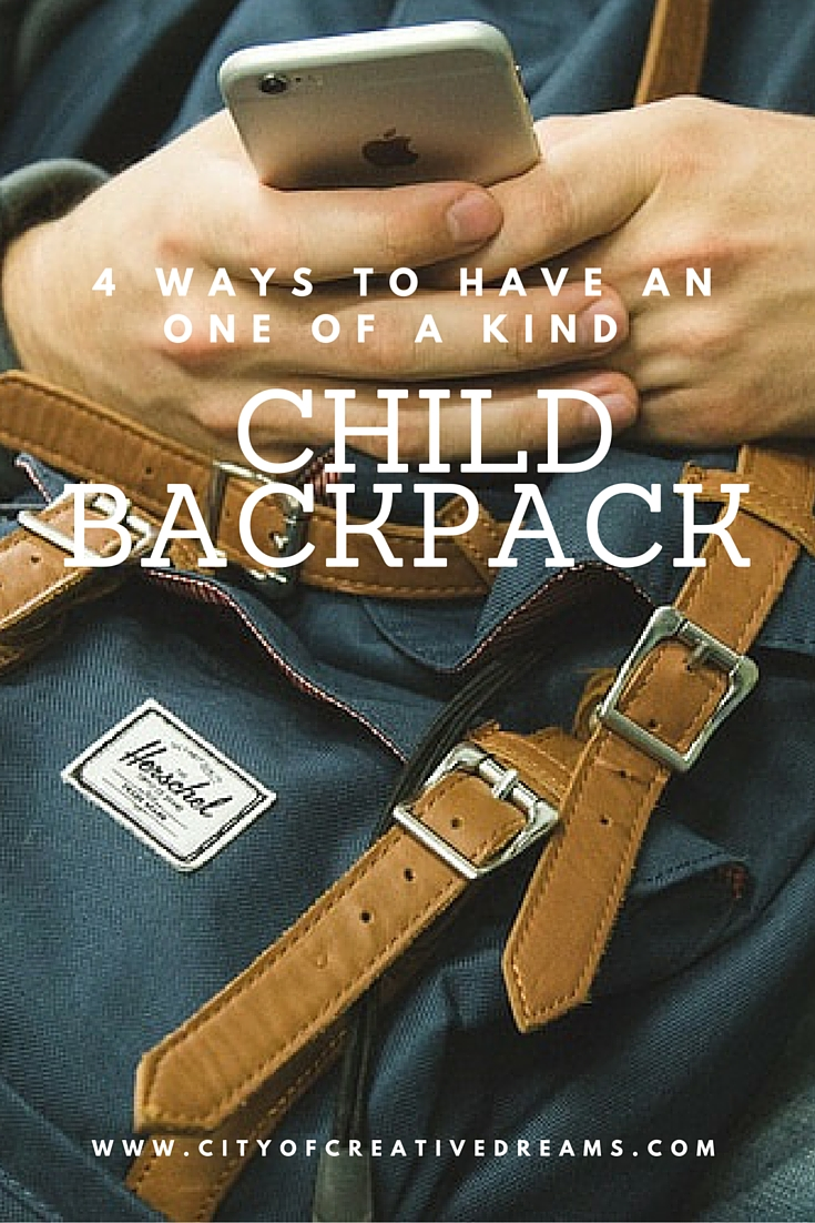 4 Ways to Have An One of a Kind Child Backpack | City of Creative Dreams