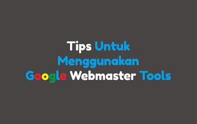 Tips Untuk Menggunakan Google Webmaster Tools