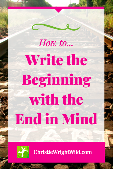 How to Write the Beginning with the End in Mind || christiewrightwild.com