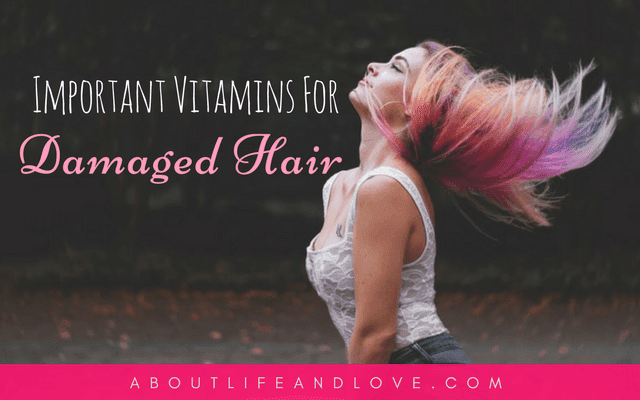 Important Vitamins For Damaged Hair