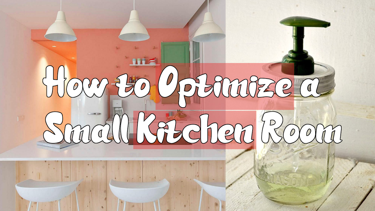 How to Optimize a Small Kitchen Room