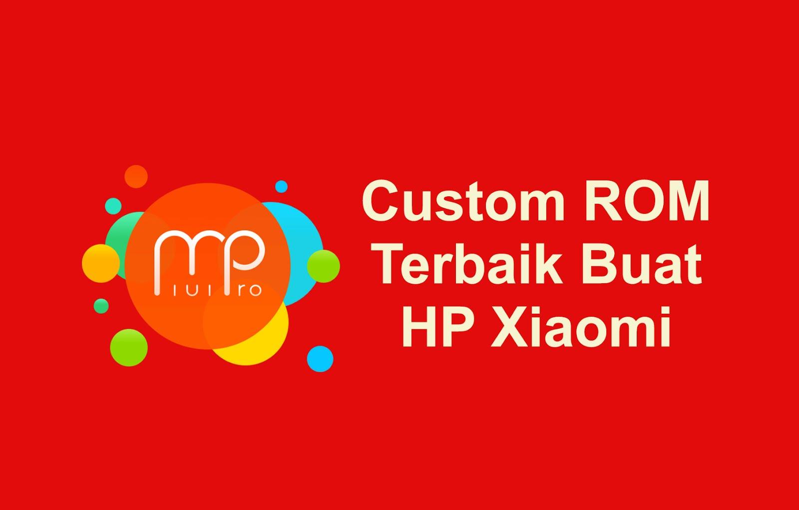 Custom ROM Terbaik Buat Pengguna Xiaomi