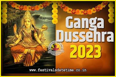 2023 Ganga Dussehra Pooja Date and Time, 2023 Ganga Dussehra Calendar