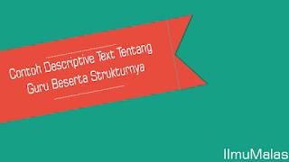 Contoh Descriptive Text Tentang Guru Beserta Strukturnya
