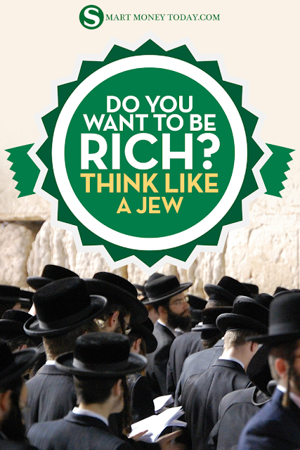 DO YOU WANT TO BE RICH? THINK LIKE A JEW