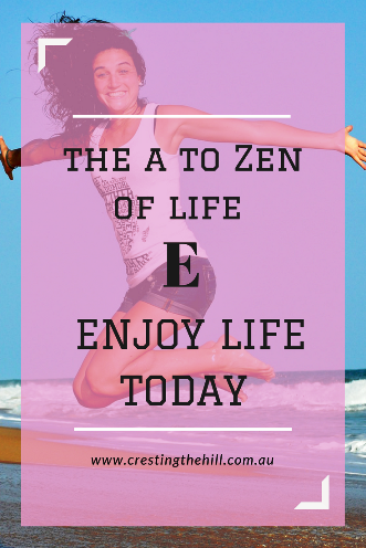 the A to Zen of Life (via the Dalai Lama) - E is for Enjoy Life Today